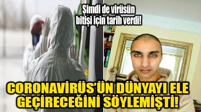 CORONAVİRÜS'ÜN DÜNYAYI ELE GEÇİRECEĞİNİ SÖYLEMİŞTİ!