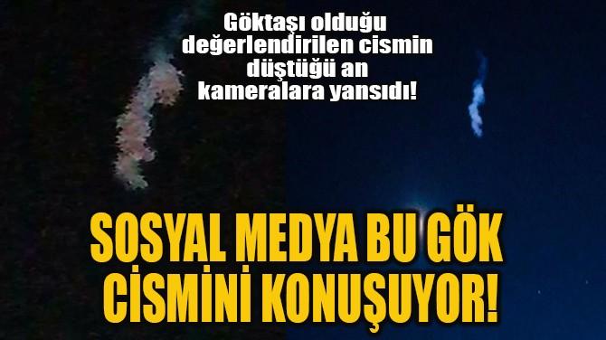 SOSYAL MEDYA BU GÖK CİSMİNİ KONUŞUYOR!