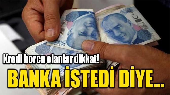 BANKA İSTEDİ DİYE...