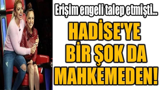 HADİSE'YE  BİR ŞOK DA  MAHKEMEDEN!