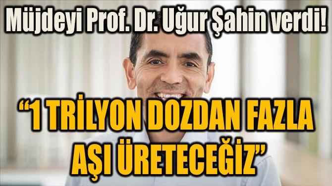 """""""1 TRİLYON DOZDAN FAZLA  AŞI ÜRETECEĞİZ"""""""