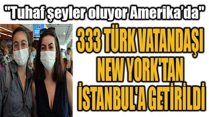 333 TÜRK VATANDAŞI  NEW YORK'TAN  İSTANBUL'A GETİRİLDİ