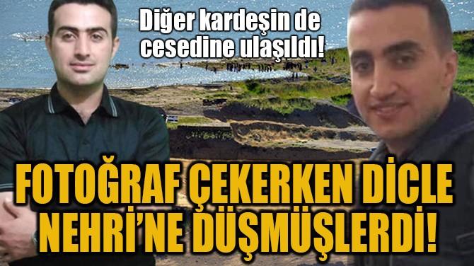FOTOĞRAF ÇEKERKEN DİCLE NEHRİ'NE DÜŞMÜŞLERDİ!