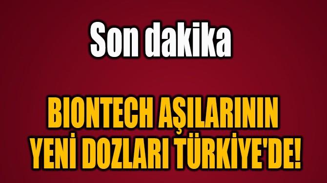 BIONTECH AŞILARININ  YENİ DOZLARI TÜRKİYE'DE!