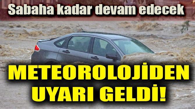 METEOROLOJİDEN UYARI GELDİ!
