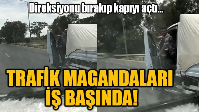 TRAFİK MAGANDALARI  İŞ BAŞINDA!