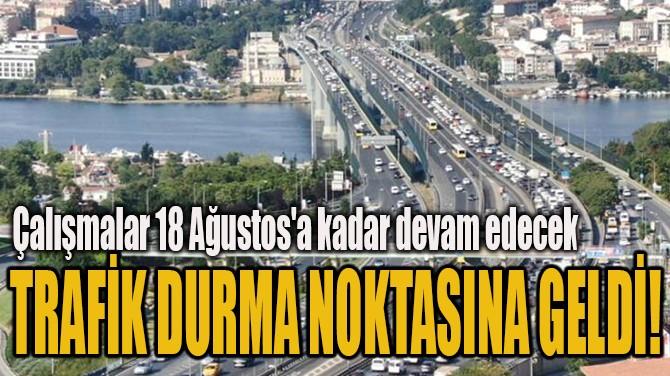 TRAFİK DURMA NOKTASINA GELDİ!