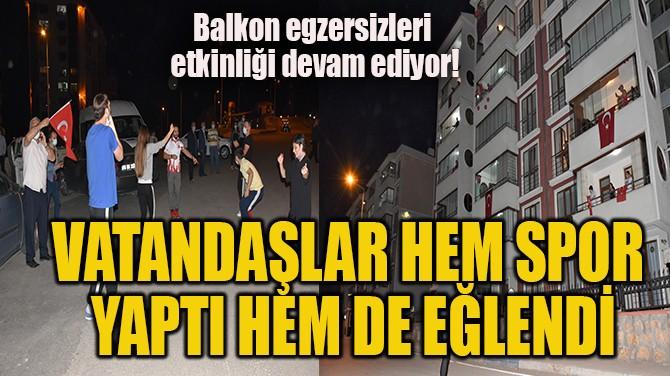VATANDAŞLAR HEM SPOR  YAPTI HEM DE EĞLENDİ!