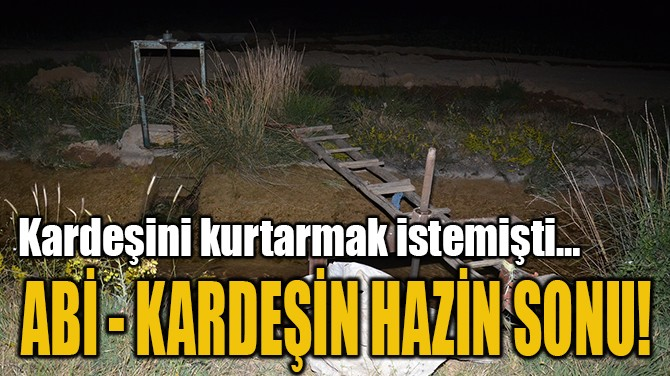 ABİ- KARDEŞİN HAZİN SONU!