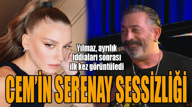 CEM'İN SERENAY SESSİZLİĞİ