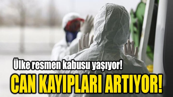 CAN KAYIPLARI ARTIYOR!