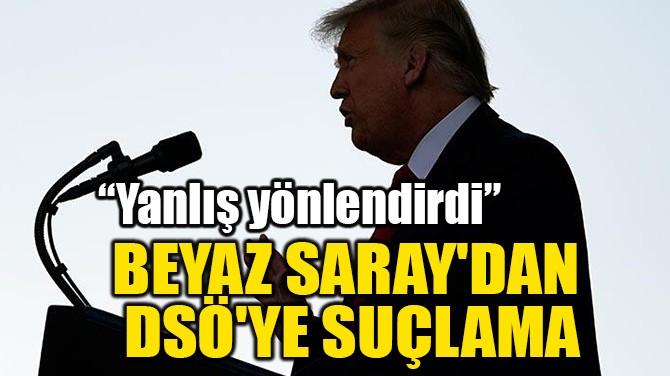 BEYAZ SARAY'DAN DSÖ'YE SUÇLAMA