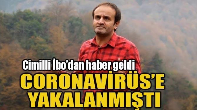 CORONAVİRÜS'E YAKALANMIŞTI