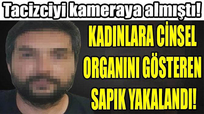 KADINLARA CİNSEL  ORGANINI GÖSTEREN  SAPIK YAKALANDI!