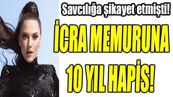 DEMET ŞİKAYET ETMİŞTİ, İCRA MEMURUNA 10 YIL HAPİS!