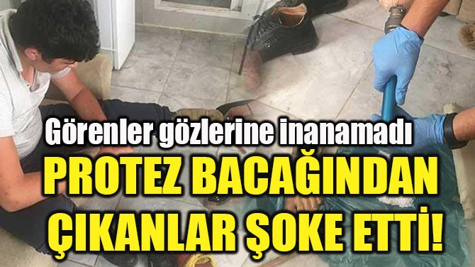 PROTEZ BACAĞINDAN  ÇIKANLAR ŞOKE ETTİ!