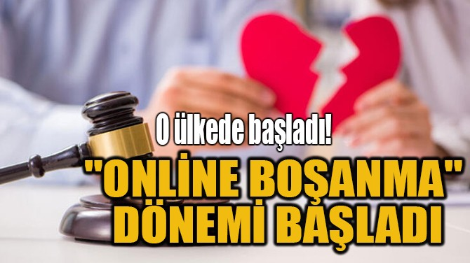 """""""ONLİNE BOŞANMA""""  DÖNEMİ BAŞLADI"""