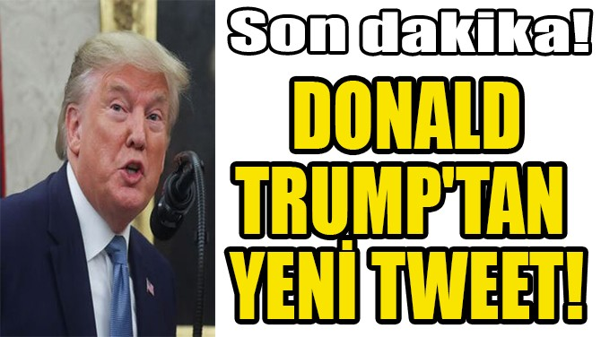 TRUMP'TAN  YENİ TWEET!