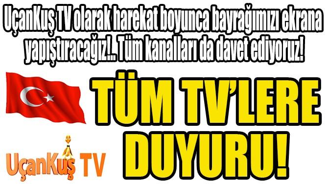 UÇANKUŞ TV OLARAK  HAREKAT BOYUNCA  BAYRAĞIMIZ EKRANDA!