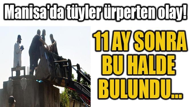 11 AY SONRA BU HALDE  BULUNDU...