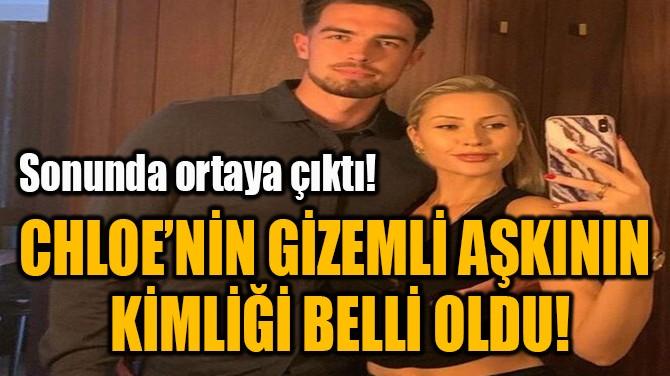 CHLOE'NİN GİZEMLİ AŞKININ  KİMLİĞİ BELLİ OLDU!