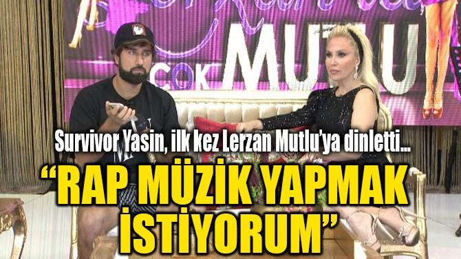 """""""RAP MÜZİK YAPMAK İSTİYORUM"""""""