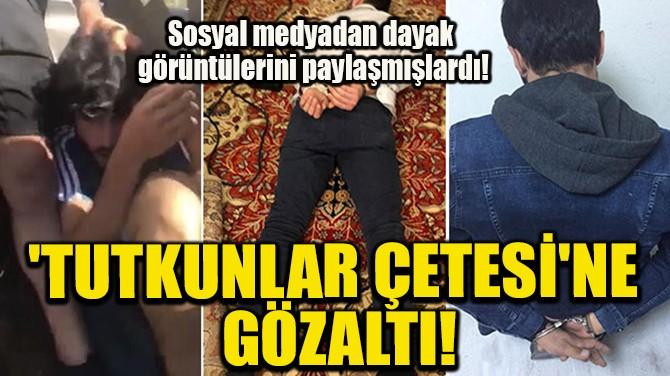 'TUTKUNLAR ÇETESİ'NE GÖZALTI!