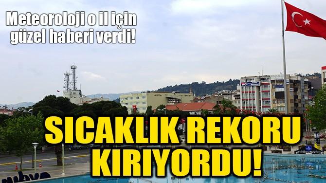 SICAKLIK REKORU  KIRIYORDU!
