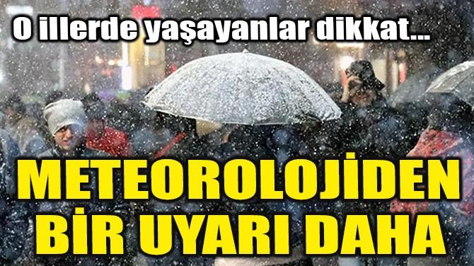 METEOROLOJİDEN BİR UYARI DAHA!