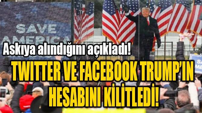 TWITTER VE FACEBOOK TRUMP'IN  HESABINI KİLİTLEDİ!