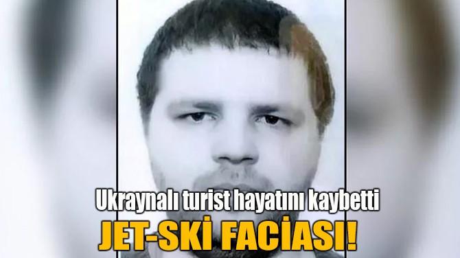 JET-SKİ FACİASI!