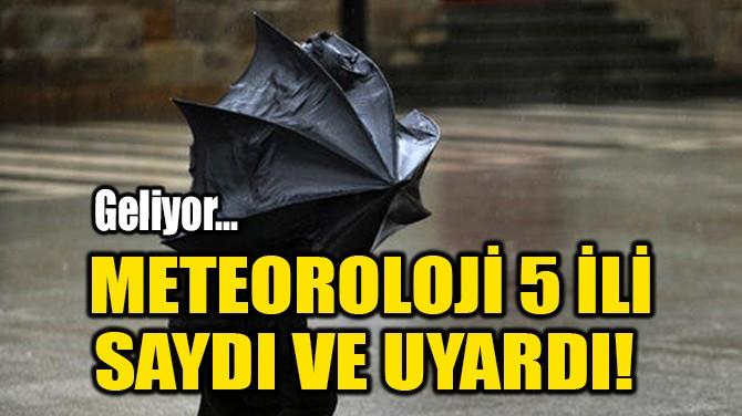 METEOROLOJİ 5 İLİ SAYDI VE UYARDI!