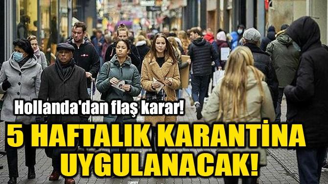 5 HAFTALIK KARANTİNA UYGULANACAK!