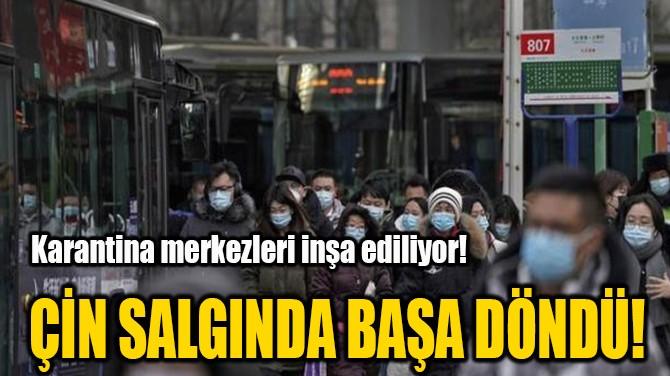ÇİN SALGINDA  BAŞA DÖNDÜ!