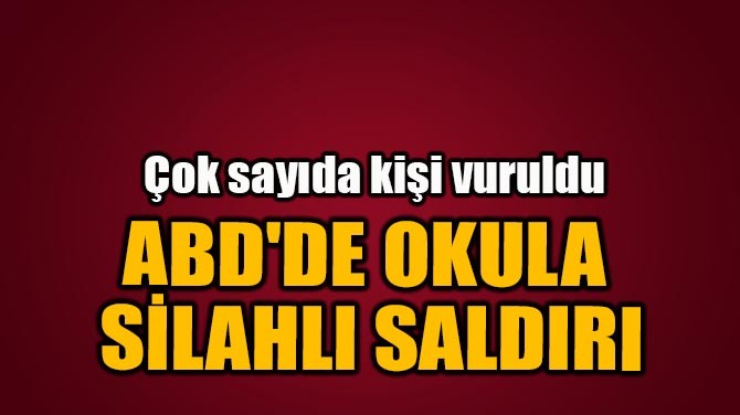 ABD'DE OKULA SİLAHLI SALDIRI