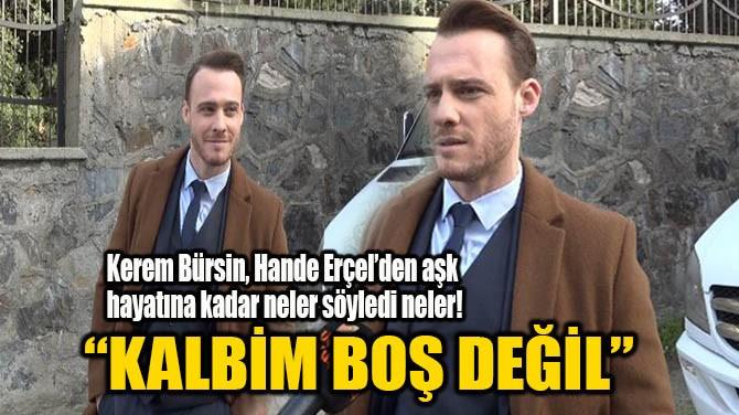 """KEREM BÜRSİN, """"KALBİM BOŞ DEĞİL"""""""
