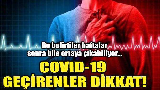 COVID-19 GEÇİRENLER DİKKAT!