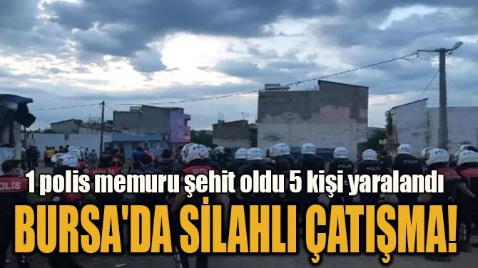 BURSA'DA SİLAHLI ÇATIŞMA!