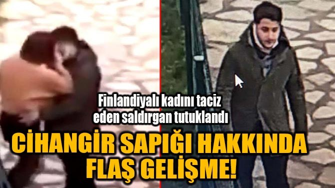 CİHANGİR SAPIĞI HAKKINDA FLAŞ GELİŞME!