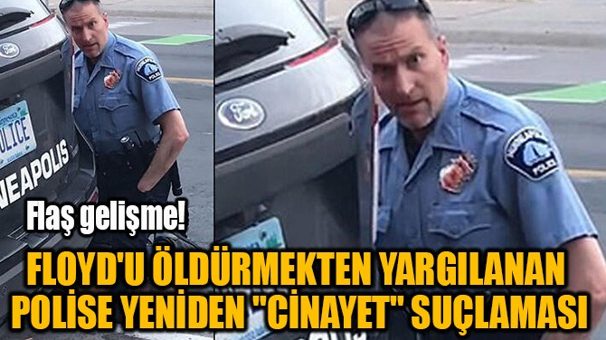 FLOYD'U ÖLDÜRMEKTEN YARGILANAN  POLİSE YENİDEN CİNAYET SUÇLAMASI