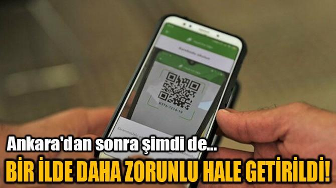 BİR İLDE DAHA ZORUNLU HALE GETİRİLDİ!