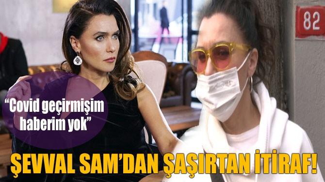"ŞEVVAL SAM ""COVD GEÇİRMİŞİM HABERİM YOK"""