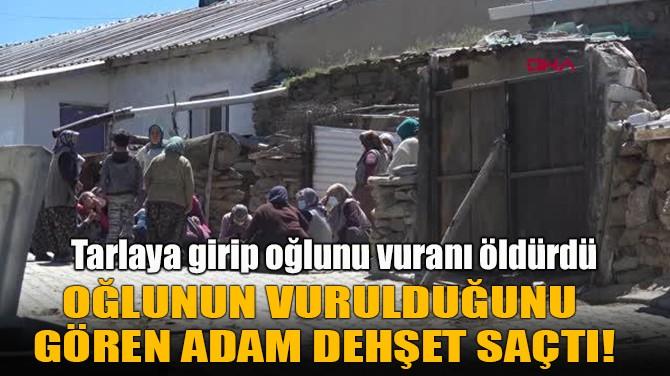 OĞLUNUN VURULDUĞUNU  GÖREN ADAM DEHŞET SAÇTI!
