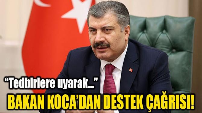 BAKAN KOCA'DAN DESTEK ÇAĞRISI!