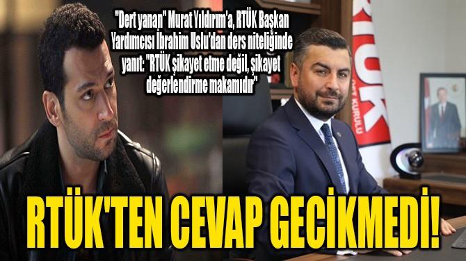 RTÜK'TEN CEVAP GECİKMEDİ!