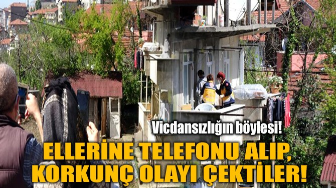 ELLERİNE TELEFONU ALIP,  KORKUNÇ OLAYI ÇEKTİLER!