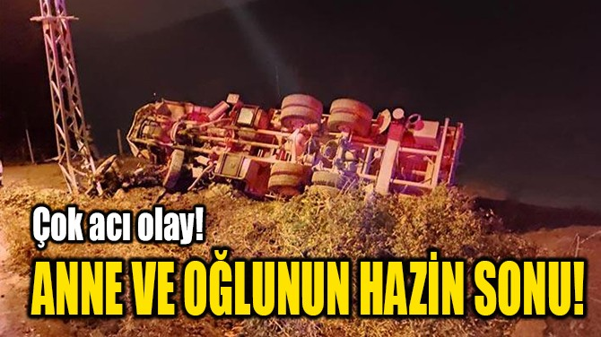 ANNE VE OĞLUNUN HAZİN SONU!