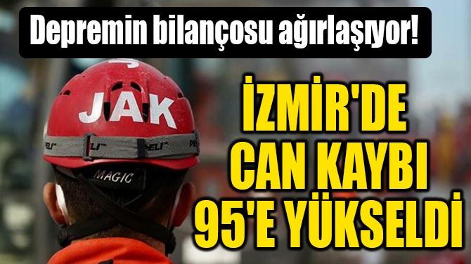 İZMİR'DE CAN KAYBI 95'E YÜKSELDİ