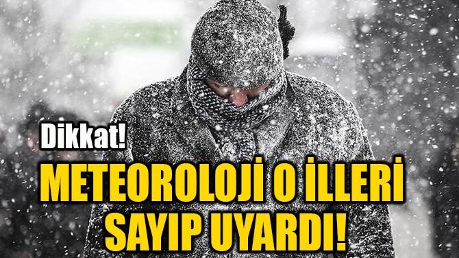 METEOROLOJİ O İLLERİ SAYIP UYARDI!