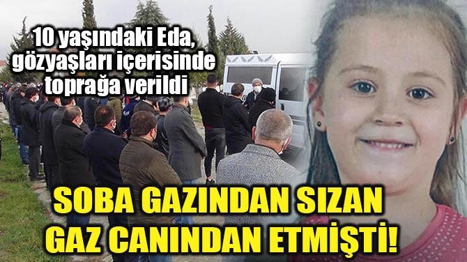 SOBA GAZINDAN SIZAN  GAZ CANINDAN ETMİŞTİ!